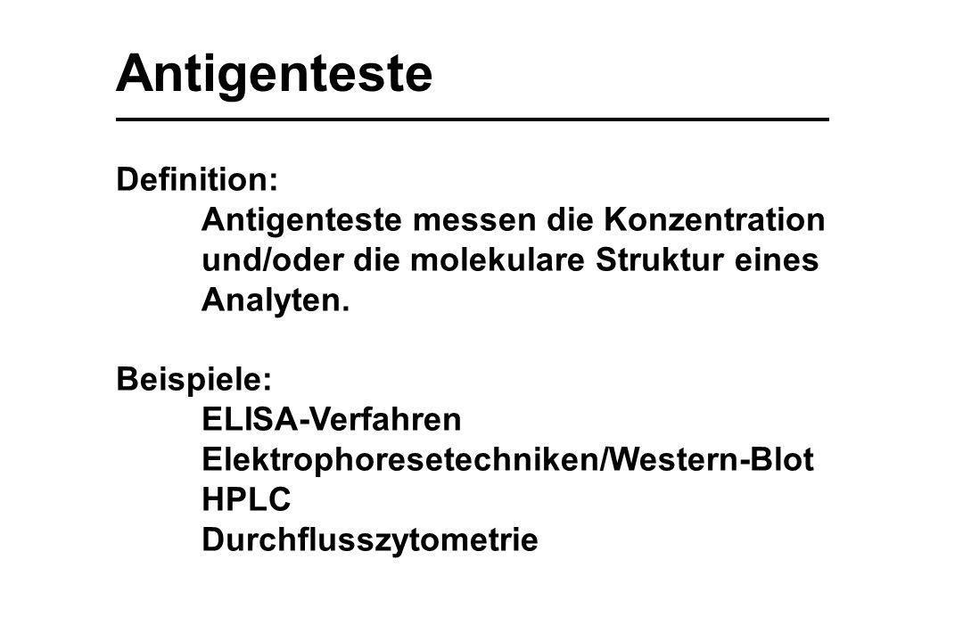 Antigenteste Definition: Antigenteste messen die Konzentration und/oder die molekulare Struktur eines Analyten. Beispiele: ELISA-Verfahren Elektrophor