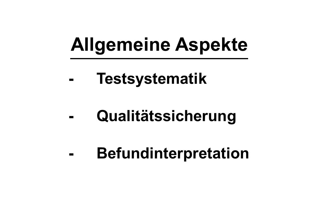 Allgemeine Aspekte -Testsystematik -Qualitätssicherung -Befundinterpretation
