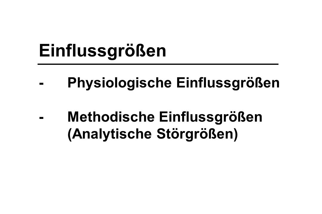 Einflussgrößen -Physiologische Einflussgrößen -Methodische Einflussgrößen (Analytische Störgrößen)