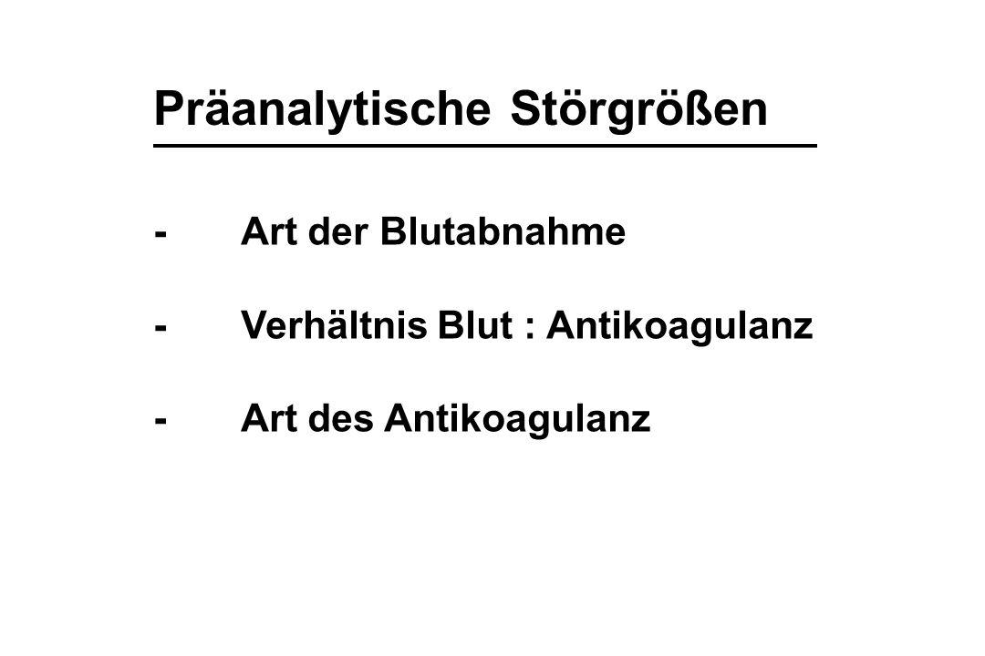 Präanalytische Störgrößen -Art der Blutabnahme -Verhältnis Blut : Antikoagulanz -Art des Antikoagulanz