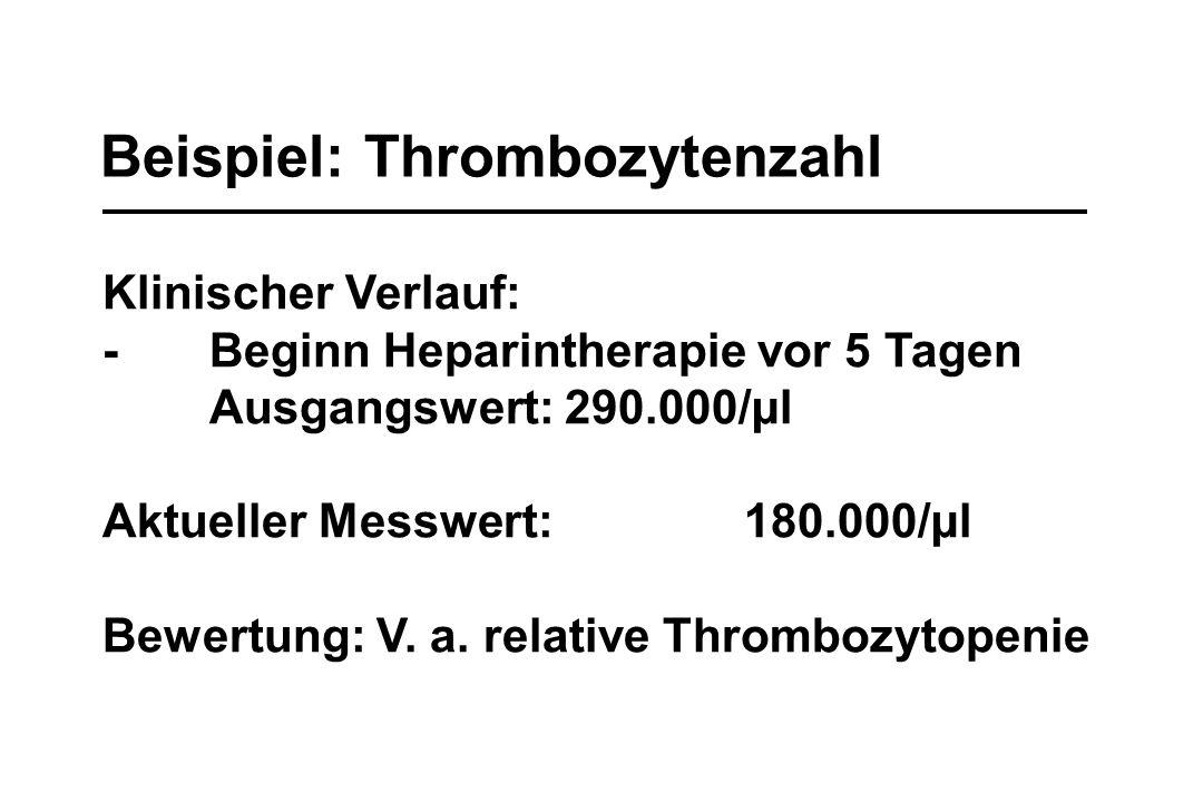 Beispiel: Thrombozytenzahl Klinischer Verlauf: -Beginn Heparintherapie vor 5 Tagen Ausgangswert: 290.000/µl Aktueller Messwert:180.000/µl Bewertung: V