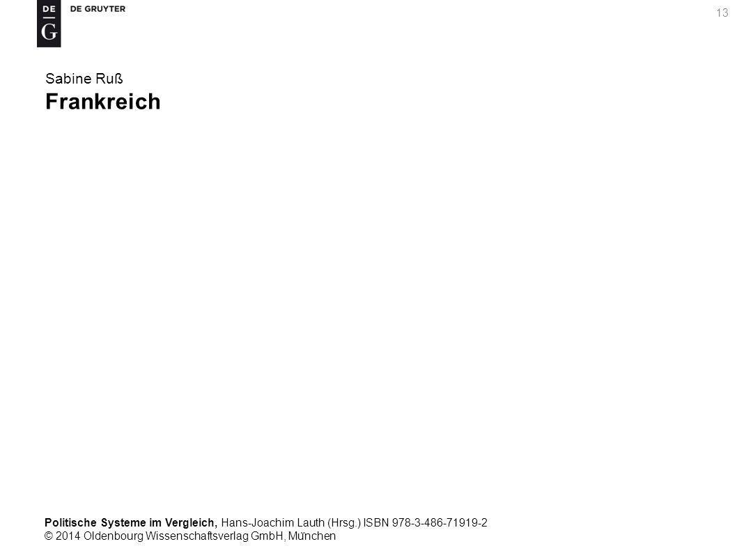 Politische Systeme im Vergleich, Hans-Joachim Lauth (Hrsg.) ISBN 978-3-486-71919-2 © 2014 Oldenbourg Wissenschaftsverlag GmbH, Mu ̈ nchen 13 Sabine Ruß Frankreich
