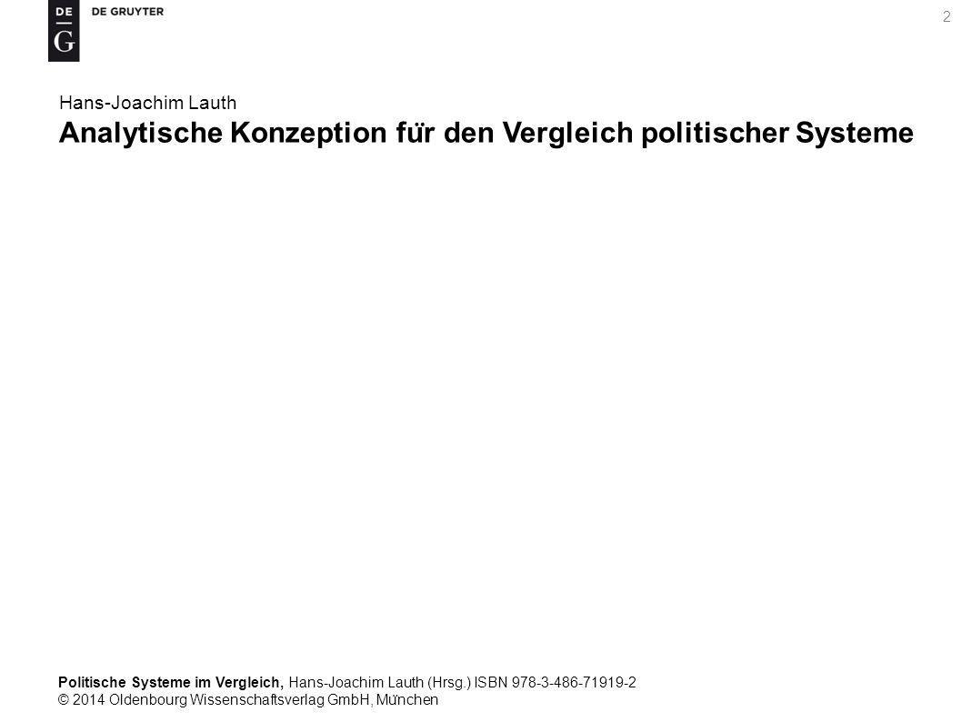 Politische Systeme im Vergleich, Hans-Joachim Lauth (Hrsg.) ISBN 978-3-486-71919-2 © 2014 Oldenbourg Wissenschaftsverlag GmbH, Mu ̈ nchen 2 Hans-Joachim Lauth Analytische Konzeption fu ̈ r den Vergleich politischer Systeme