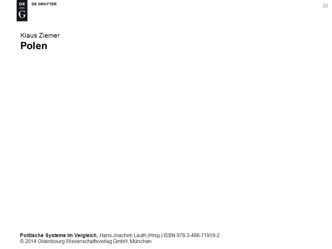 Politische Systeme im Vergleich, Hans-Joachim Lauth (Hrsg.) ISBN 978-3-486-71919-2 © 2014 Oldenbourg Wissenschaftsverlag GmbH, Mu ̈ nchen 26 Klaus Ziemer Polen