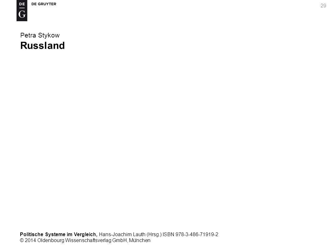 Politische Systeme im Vergleich, Hans-Joachim Lauth (Hrsg.) ISBN 978-3-486-71919-2 © 2014 Oldenbourg Wissenschaftsverlag GmbH, Mu ̈ nchen 29 Petra Stykow Russland