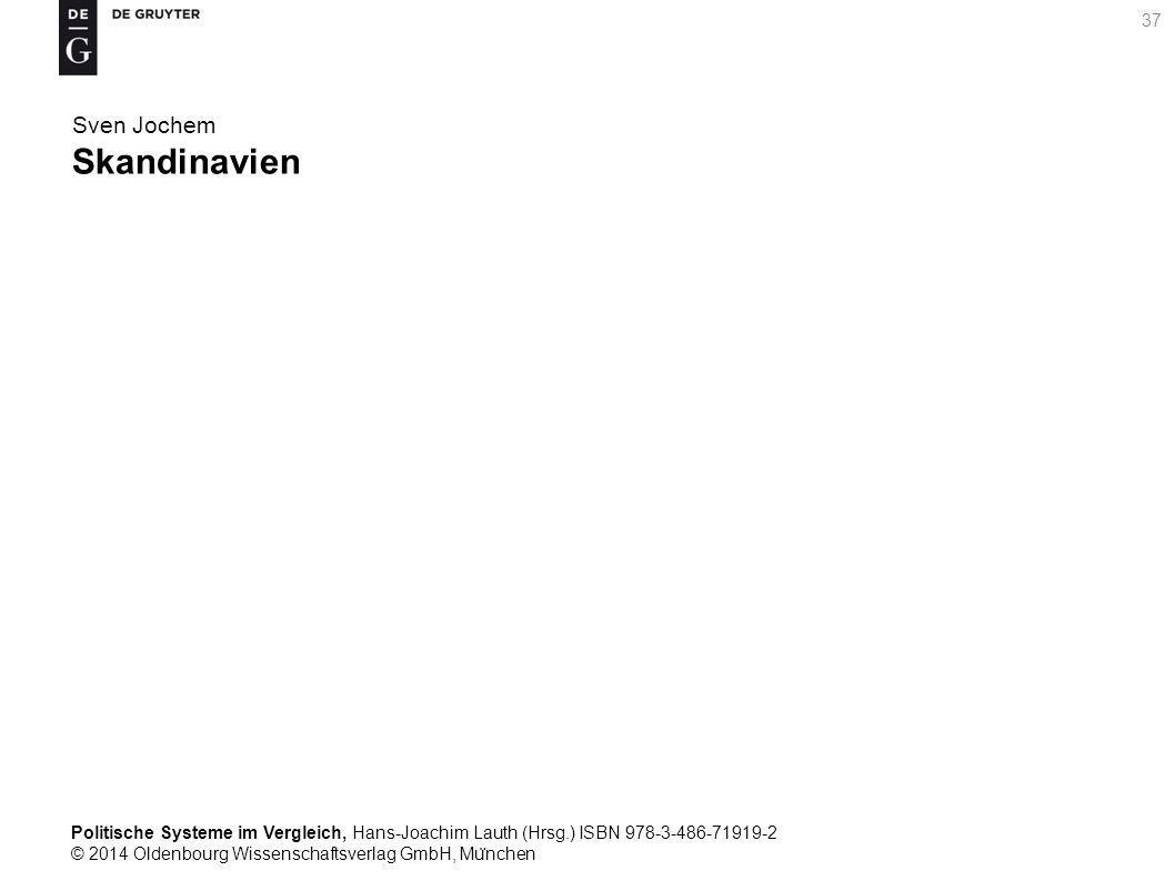Politische Systeme im Vergleich, Hans-Joachim Lauth (Hrsg.) ISBN 978-3-486-71919-2 © 2014 Oldenbourg Wissenschaftsverlag GmbH, Mu ̈ nchen 37 Sven Jochem Skandinavien