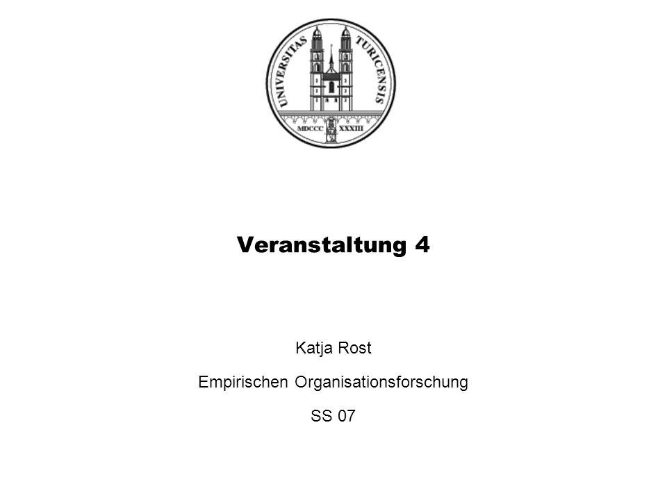 Katja Rost Empirischen Organisationsforschung SS 07 Veranstaltung 4