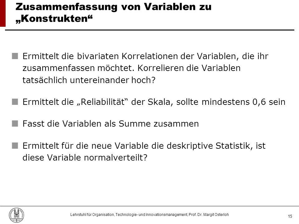 Lehrstuhl für Organisation, Technologie- und Innovationsmanagement, Prof. Dr. Margit Osterloh 15 Ermittelt die bivariaten Korrelationen der Variablen,