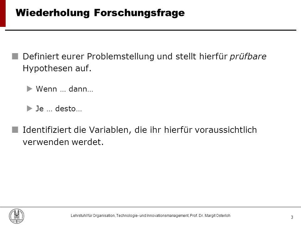 Lehrstuhl für Organisation, Technologie- und Innovationsmanagement, Prof. Dr. Margit Osterloh 3 Wiederholung Forschungsfrage Definiert eurer Problemst