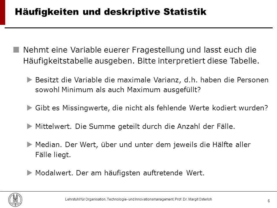 Lehrstuhl für Organisation, Technologie- und Innovationsmanagement, Prof. Dr. Margit Osterloh 6 Häufigkeiten und deskriptive Statistik Nehmt eine Vari