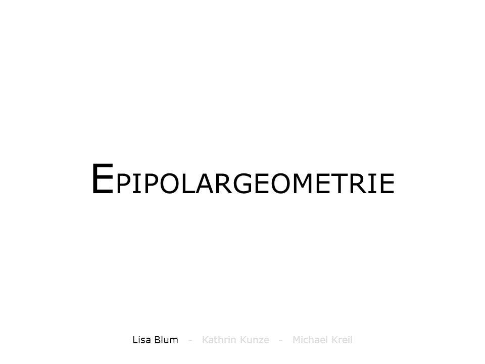 E PIPOLARGEOMETRIE Lisa Blum - Kathrin Kunze - Michael Kreil