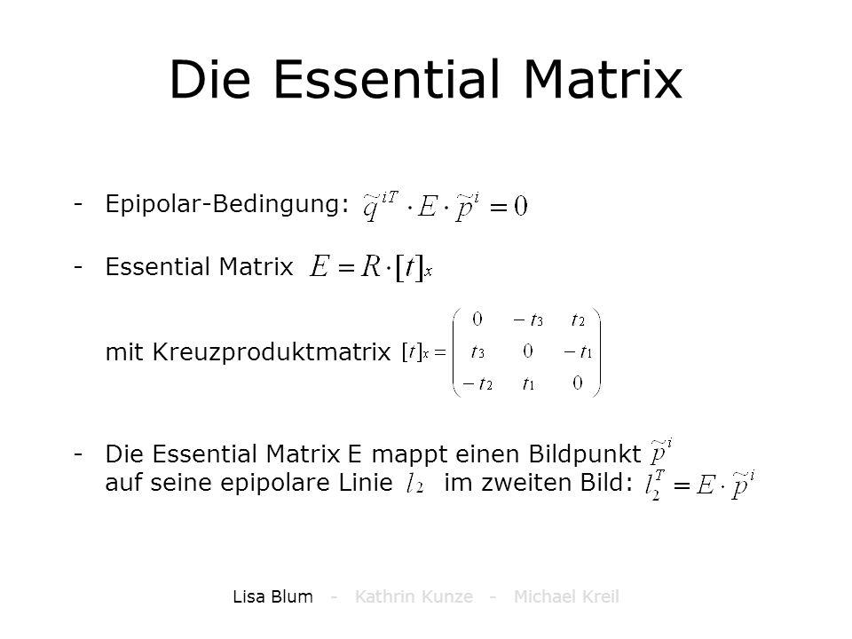 Die Essential Matrix -Epipolar-Bedingung: -Essential Matrix mit Kreuzproduktmatrix -Die Essential Matrix E mappt einen Bildpunkt auf seine epipolare L
