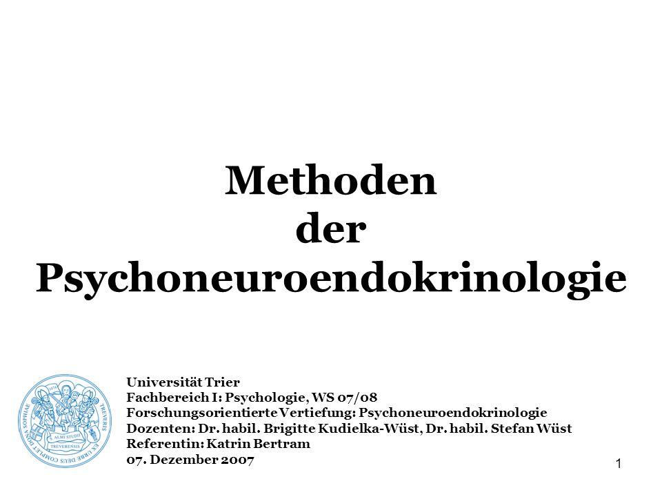 1 Methoden der Psychoneuroendokrinologie Universität Trier Fachbereich I: Psychologie, WS 07/08 Forschungsorientierte Vertiefung: Psychoneuroendokrino