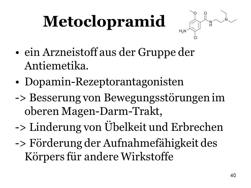 40 Metoclopramid ein Arzneistoff aus der Gruppe der Antiemetika. Dopamin-Rezeptorantagonisten -> Besserung von Bewegungsstörungen im oberen Magen-Darm