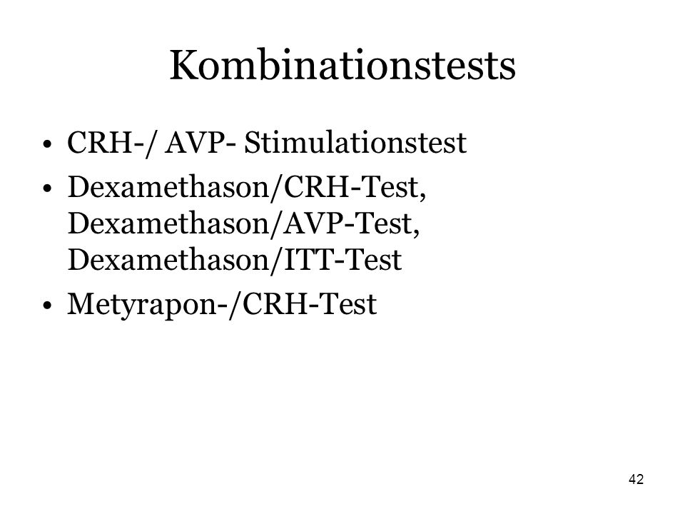 42 Kombinationstests CRH-/ AVP- Stimulationstest Dexamethason/CRH-Test, Dexamethason/AVP-Test, Dexamethason/ITT-Test Metyrapon-/CRH-Test