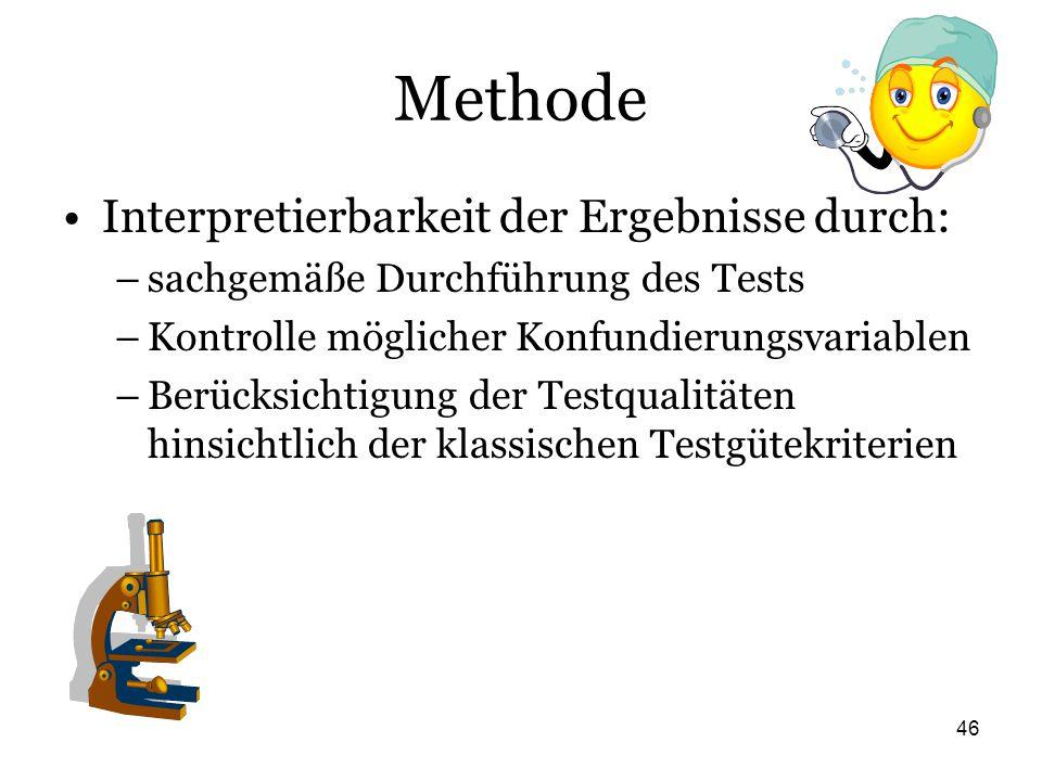 46 Methode Interpretierbarkeit der Ergebnisse durch: –sachgemäße Durchführung des Tests –Kontrolle möglicher Konfundierungsvariablen –Berücksichtigung