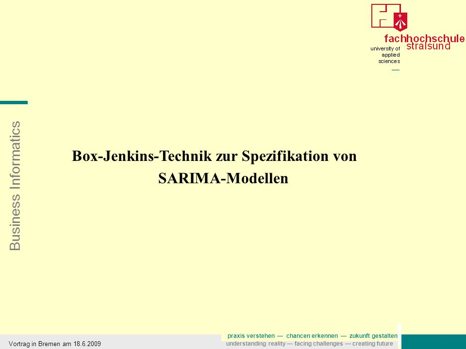 Business Informatics praxis verstehen — chancen erkennen — zukunft gestalten understanding reality — facing challenges — creating future Vortrag in Bremen am 18.6.2009