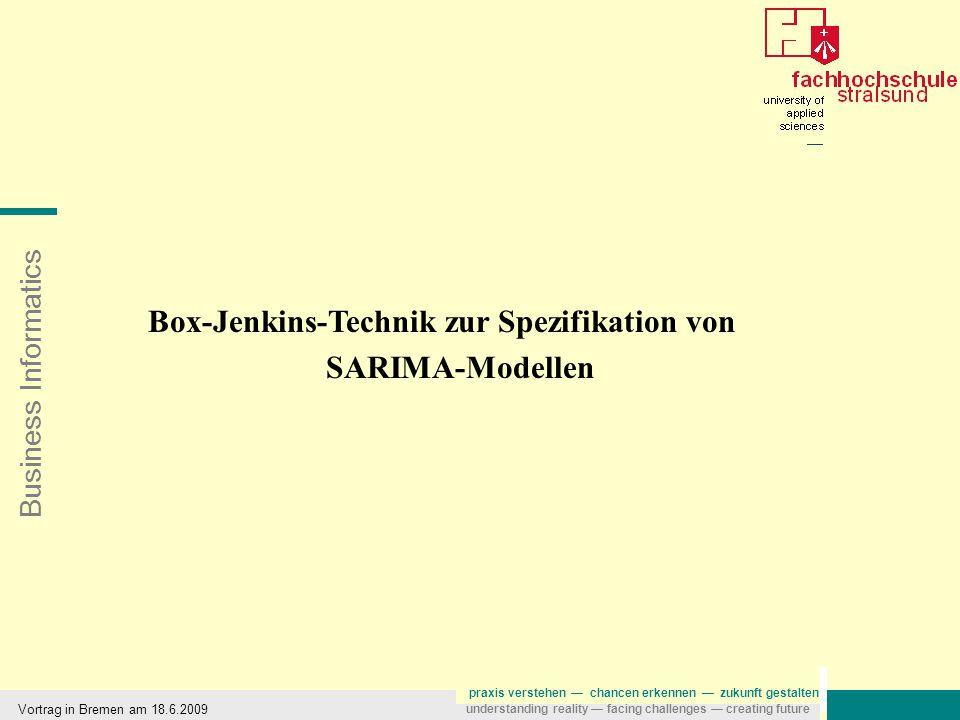 Business Informatics praxis verstehen — chancen erkennen — zukunft gestalten understanding reality — facing challenges — creating future Box-Jenkins-T