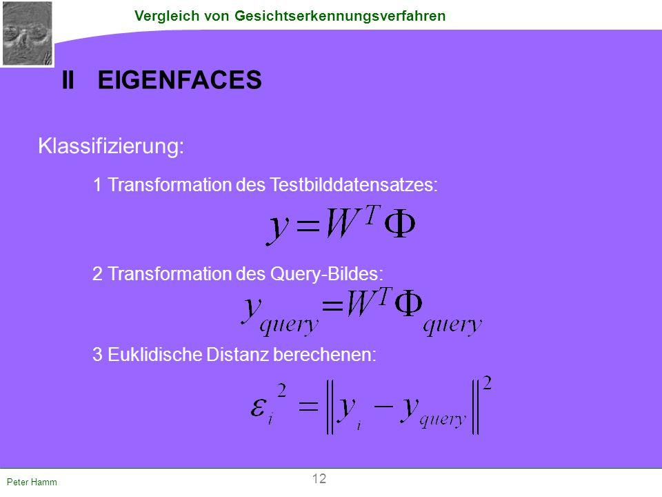 Vergleich von Gesichtserkennungsverfahren Peter Hamm Klassifizierung: 1 Transformation des Testbilddatensatzes: 2 Transformation des Query-Bildes: 3 E