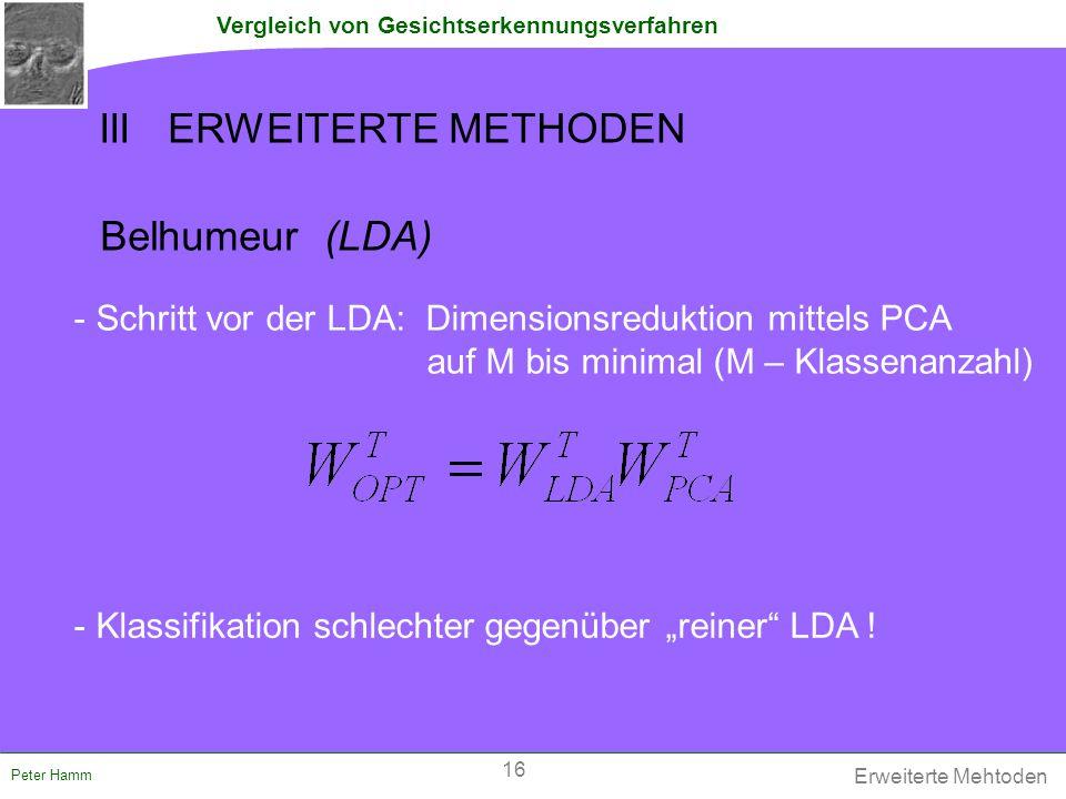 Vergleich von Gesichtserkennungsverfahren Peter Hamm III ERWEITERTE METHODEN Belhumeur (LDA) - Schritt vor der LDA: Dimensionsreduktion mittels PCA au