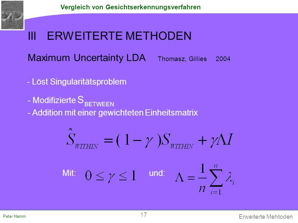 Vergleich von Gesichtserkennungsverfahren Peter Hamm Maximum Uncertainty LDA Thomasz, Gillies 2004 - Modifizierte S - Addition mit einer gewichteten E