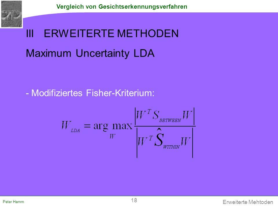 Vergleich von Gesichtserkennungsverfahren Peter Hamm Maximum Uncertainty LDA - Modifiziertes Fisher-Kriterium: Erweiterte Mehtoden 18 III ERWEITERTE M