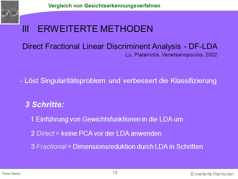 Vergleich von Gesichtserkennungsverfahren Peter Hamm Direct Fractional Linear Discriminent Analysis - DF-LDA 1 Einführung von Gewichtsfunktionen in di