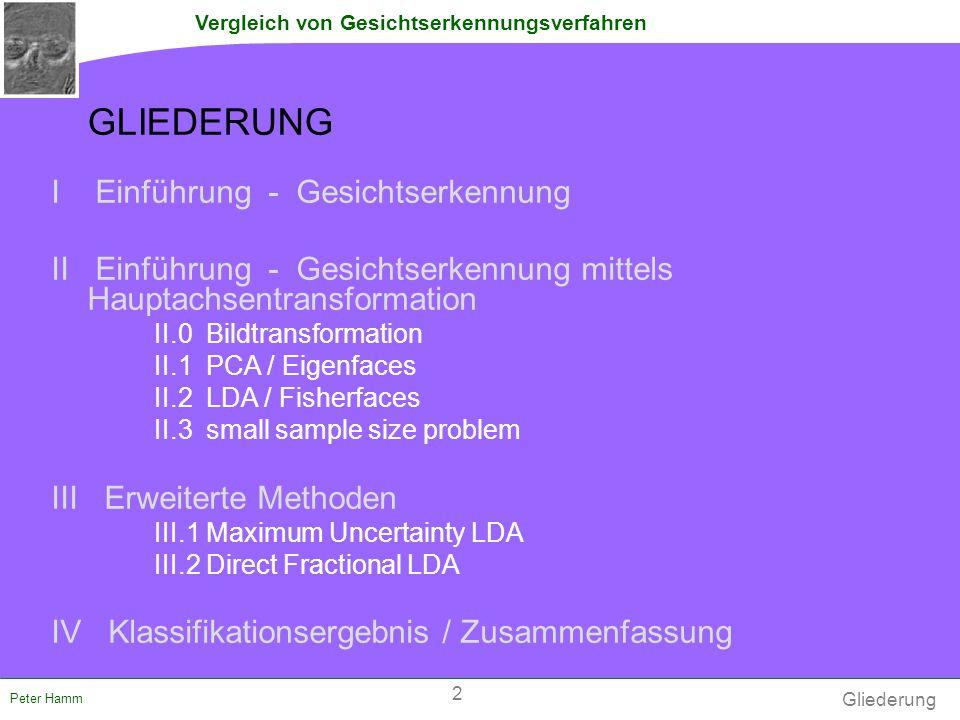 Vergleich von Gesichtserkennungsverfahren Peter Hamm Gesichts- lokalisierung Normalisierung Merkmals- extraktion Vergleichen Der Merkmale Einführung - Gesichterkennung I GESICHTSERKENNUNGSVERFAHREN 3