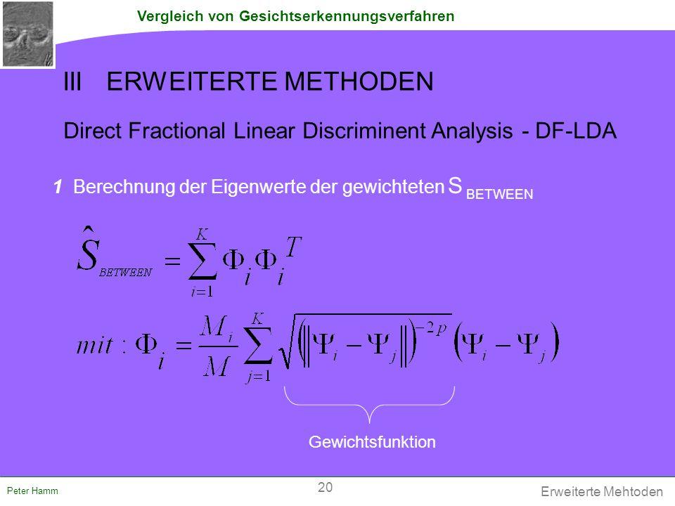 Vergleich von Gesichtserkennungsverfahren Peter Hamm Direct Fractional Linear Discriminent Analysis - DF-LDA 1 Berechnung der Eigenwerte der gewichtet