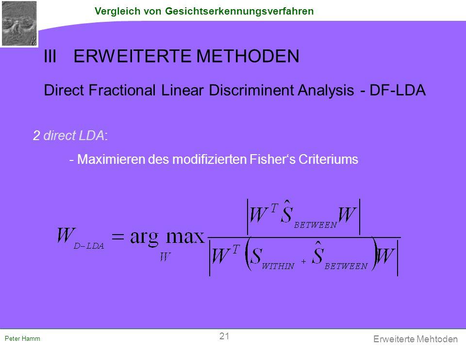Vergleich von Gesichtserkennungsverfahren Peter Hamm 2 direct LDA: - Maximieren des modifizierten Fisher's Criteriums Direct Fractional Linear Discrim