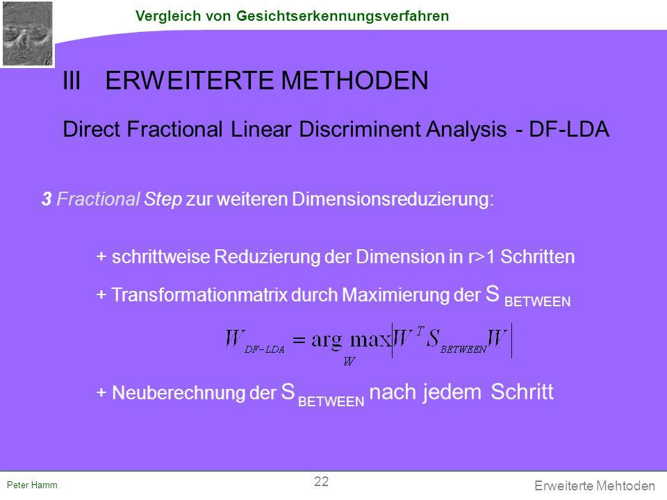 Vergleich von Gesichtserkennungsverfahren Peter Hamm 3 Fractional Step zur weiteren Dimensionsreduzierung: + Transformationmatrix durch Maximierung de