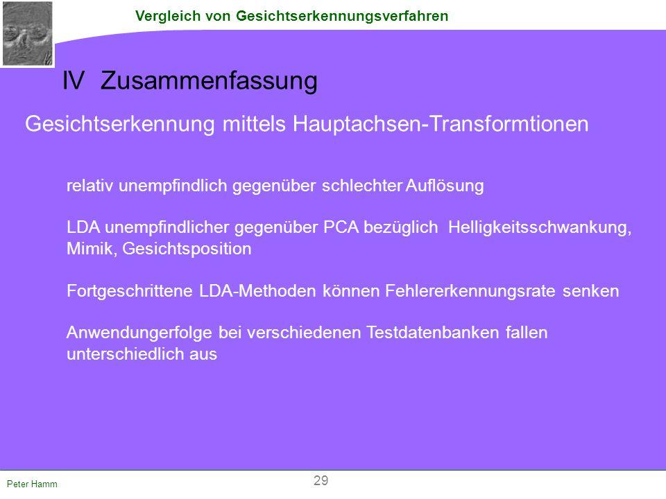 Vergleich von Gesichtserkennungsverfahren Peter Hamm IV Zusammenfassung Gesichtserkennung mittels Hauptachsen-Transformtionen relativ unempfindlich ge