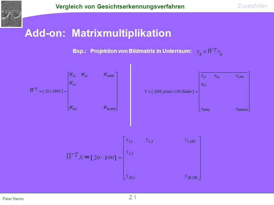 Vergleich von Gesichtserkennungsverfahren Peter Hamm Add-on: Matrixmultiplikation Zusatzfolien Bsp.: Projektion von Bildmatrix in Unterraum: Z 1