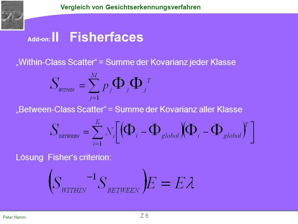 """Vergleich von Gesichtserkennungsverfahren Peter Hamm Add-on: II Fisherfaces """"Within-Class Scatter"""" = Summe der Kovarianz jeder Klasse """"Between-Class S"""