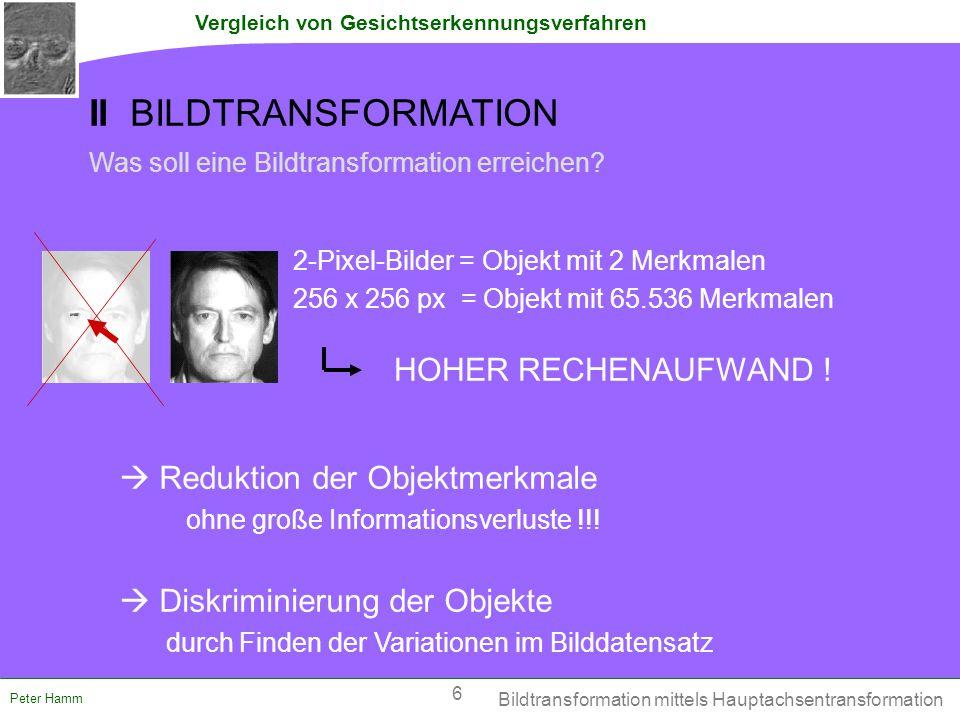 Vergleich von Gesichtserkennungsverfahren Peter Hamm Maximum Uncertainty LDA Thomasz, Gillies 2004 - Modifizierte S - Addition mit einer gewichteten Einheitsmatrix BETWEEN Mit:und: - Löst Singularitätsproblem Erweiterte Mehtoden 17 III ERWEITERTE METHODEN