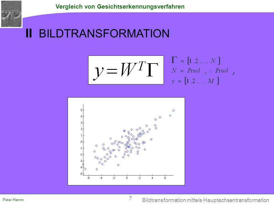 Vergleich von Gesichtserkennungsverfahren Peter Hamm II EIGENFACES  Transformation des Trainingssatzes mittels _ _ _ Principle Component Analysis – PCA principle components : orthogonale Vektoren,die die Richtungen der größten Varianz beschreiben = neue Achsen https://www.eng.man.ac.uk/mech/merg/Research/datafusion.org.uk/pca.html PC 1 PC 2 Sirovich / Kirby, 1987; Turk / Pentland, 1991 Eigenfaces / PCA 8