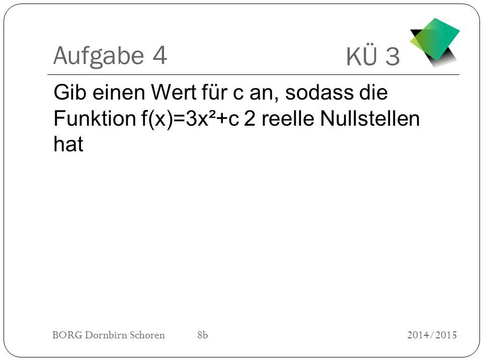KÜ 3 BORG Dornbirn Schoren 8b2014/2015 Aufgabe 5 Von einer Exponentialfunktion f(x)=c*a x ist bekannt, dass f(0)=5 und dass f(x) bei Erhöhung des Arguments um 1 um 20% wächst.