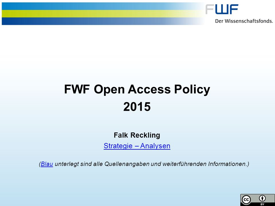 Austrian Science Fund (FWF) Open Access Policy 2015 Falk Reckling Strategy – Analysis (Sources and further information are hyperlinked)