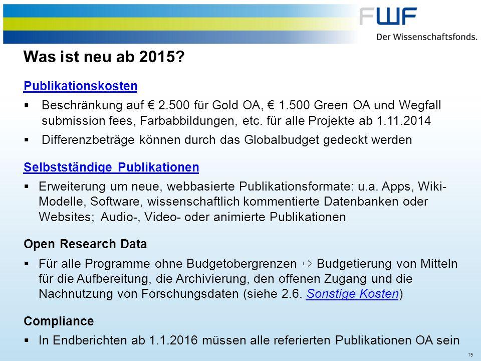 19 Was ist neu ab 2015? Publikationskosten  Beschränkung auf € 2.500 für Gold OA, € 1.500 Green OA und Wegfall submission fees, Farbabbildungen, etc.