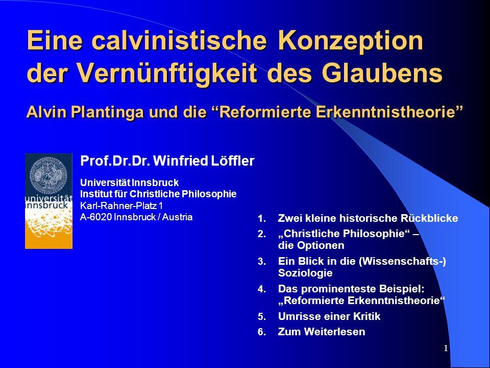 """1 Eine calvinistische Konzeption der Vernünftigkeit des Glaubens Alvin Plantinga und die """"Reformierte Erkenntnistheorie"""" Eine calvinistische Konzeptio"""