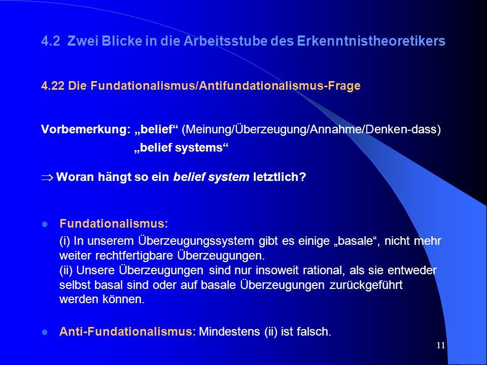 """11 4.2 Zwei Blicke in die Arbeitsstube des Erkenntnistheoretikers 4.22 Die Fundationalismus/Antifundationalismus-Frage Vorbemerkung: """"belief"""" (Meinung"""