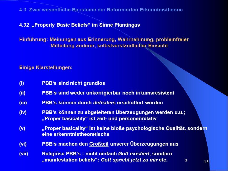 """13 4.3 Zwei wesentliche Bausteine der Reformierten Erkenntnistheorie 4.32 """"Properly Basic Beliefs"""" im Sinne Plantingas Hinführung: Meinungen aus Erinn"""