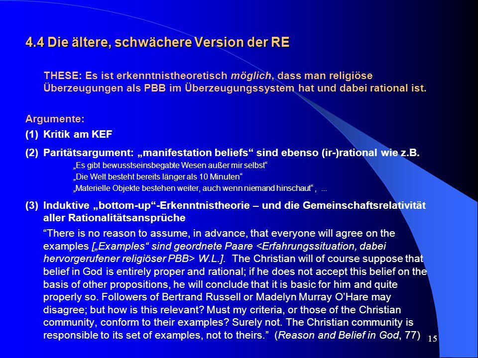 15 4.4 Die ältere, schwächere Version der RE THESE: Es ist erkenntnistheoretisch möglich, dass man religiöse Überzeugungen als PBB im Überzeugungssyst