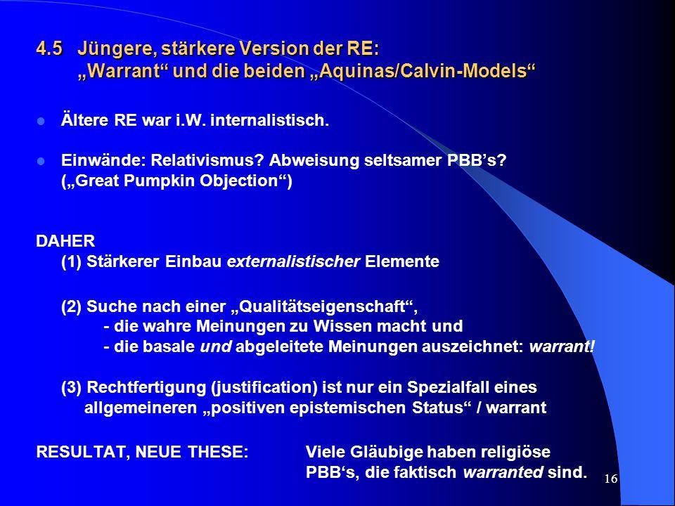 """16 4.5 Jüngere, stärkere Version der RE: """"Warrant"""" und die beiden """"Aquinas/Calvin-Models"""" Ältere RE war i.W. internalistisch. Einwände: Relativismus?"""