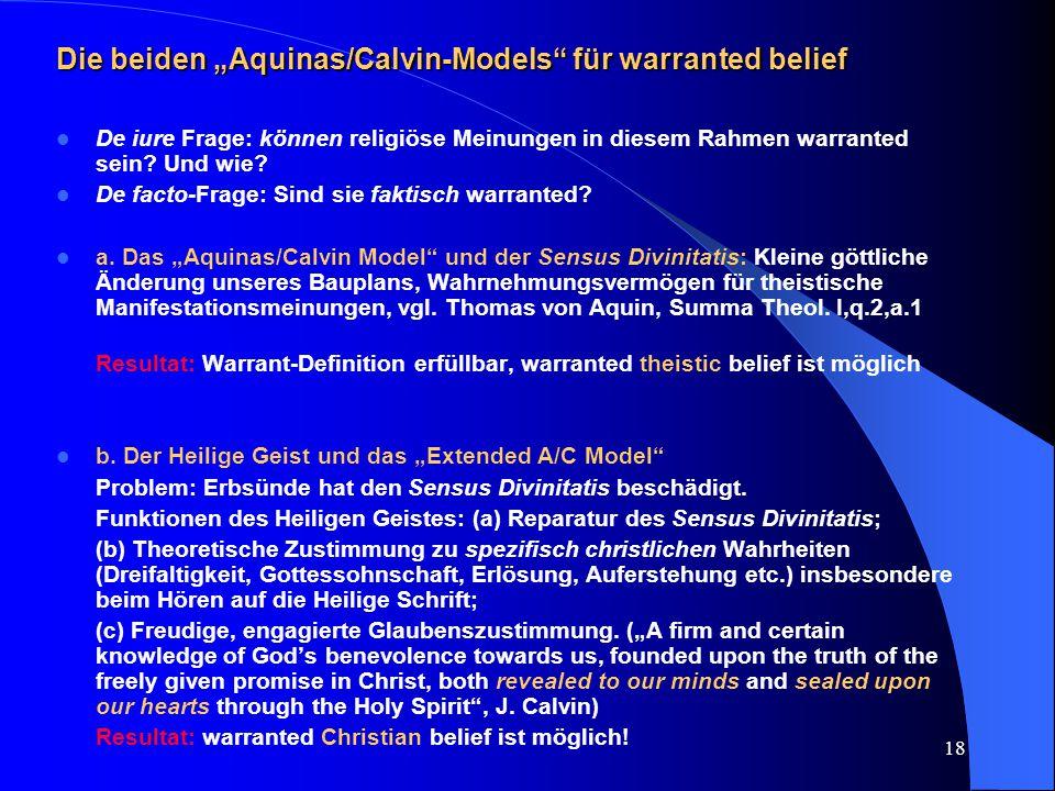 """18 Die beiden """"Aquinas/Calvin-Models"""" für warranted belief De iure Frage: können religiöse Meinungen in diesem Rahmen warranted sein? Und wie? De fact"""