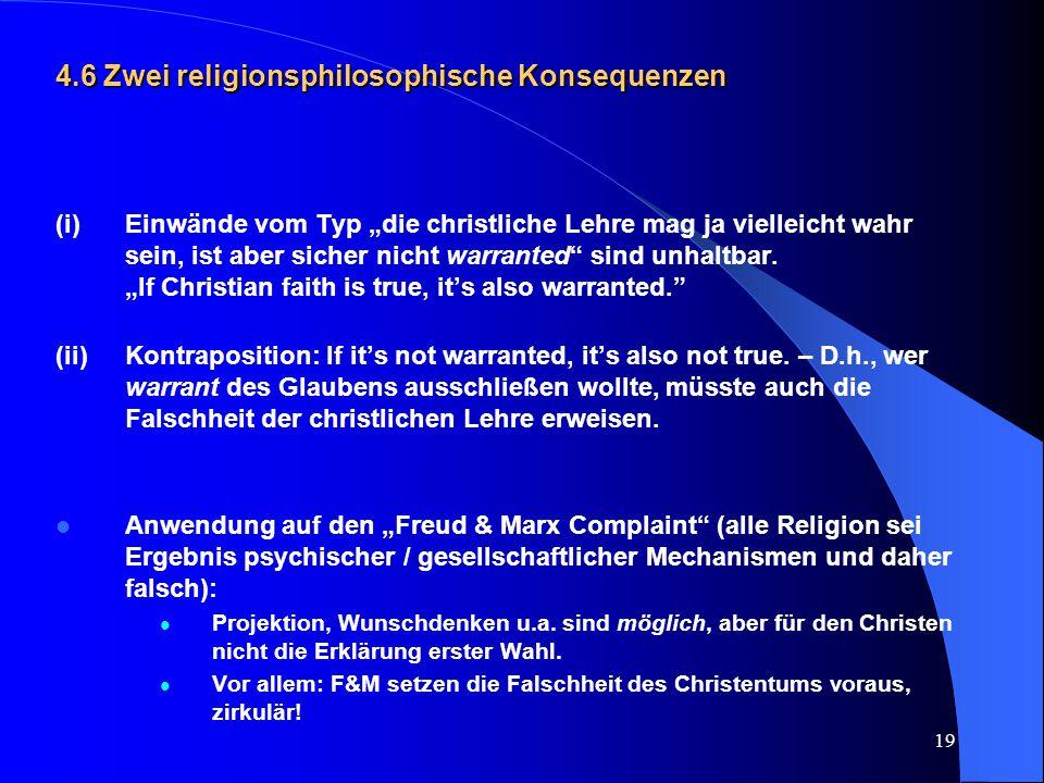 """19 4.6 Zwei religionsphilosophische Konsequenzen (i) Einwände vom Typ """"die christliche Lehre mag ja vielleicht wahr sein, ist aber sicher nicht warran"""