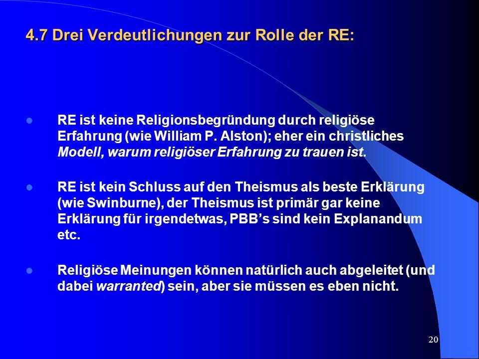 20 4.7 Drei Verdeutlichungen zur Rolle der RE: RE ist keine Religionsbegründung durch religiöse Erfahrung (wie William P. Alston); eher ein christlich