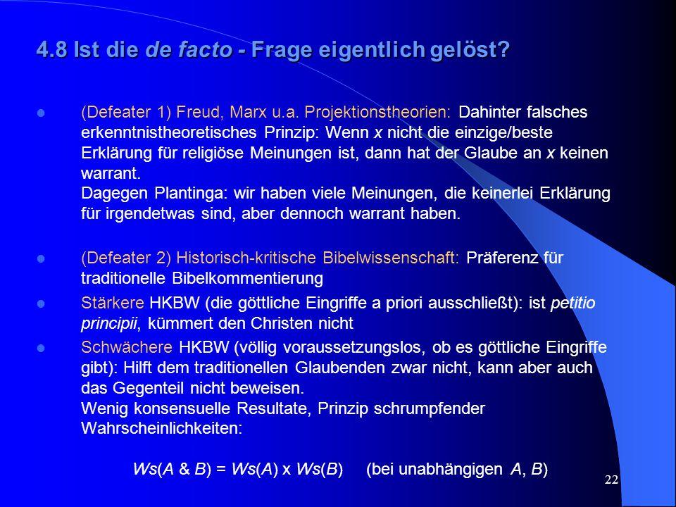 22 4.8 Ist die de facto - Frage eigentlich gelöst? (Defeater 1) Freud, Marx u.a. Projektionstheorien: Dahinter falsches erkenntnistheoretisches Prinzi