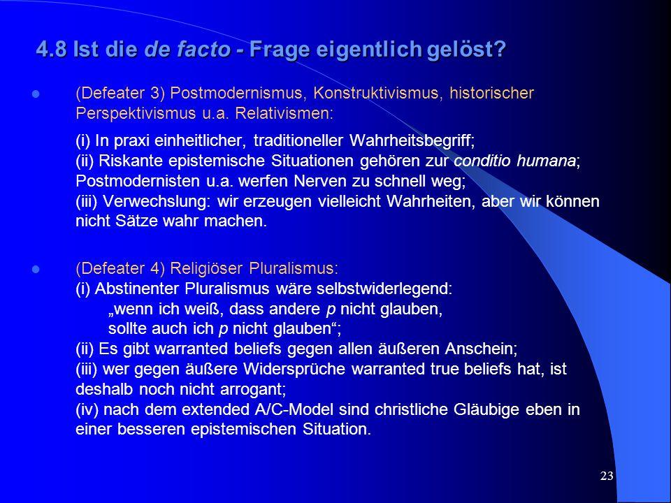 23 4.8 Ist die de facto - Frage eigentlich gelöst? (Defeater 3) Postmodernismus, Konstruktivismus, historischer Perspektivismus u.a. Relativismen: (i)