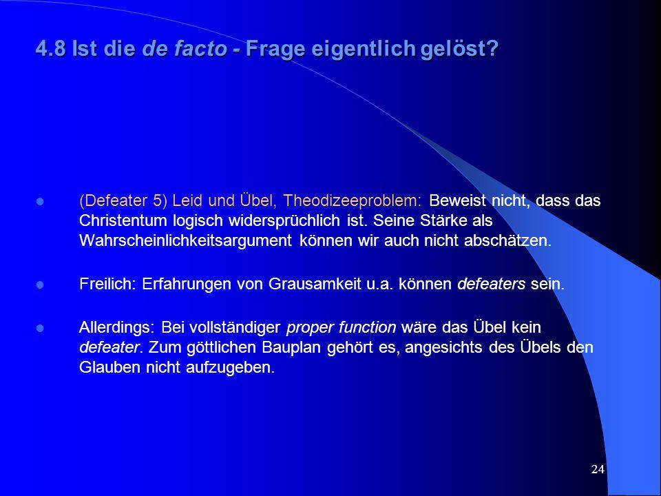 24 4.8 Ist die de facto - Frage eigentlich gelöst? (Defeater 5) Leid und Übel, Theodizeeproblem: Beweist nicht, dass das Christentum logisch widersprü
